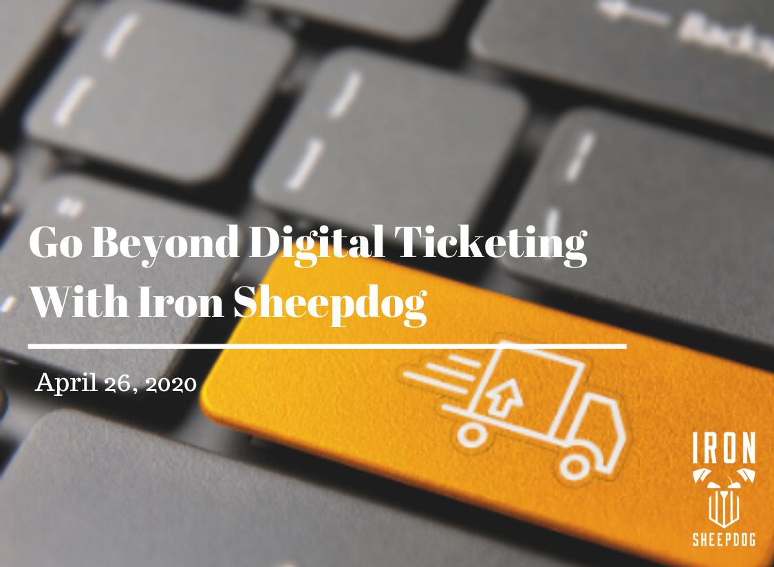 Go Beyond Digital Ticketing With Iron Sheepdog